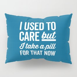 I Used To Care Funny Quote Pillow Sham