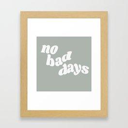 no bad days X Framed Art Print