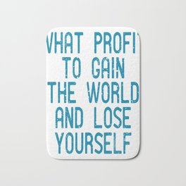 "A Great Gift For Business Minded Persons Saying ""What Profit To Gain The World And Lose Yourself"" Bath Mat"