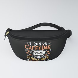 I run on coffee I caffeine & pitbull hair Fanny Pack