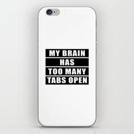 My brain has too many tabs open iPhone Skin