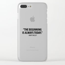 The Beginning is Always Today - Mary Shelley Clear iPhone Case