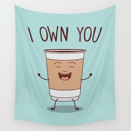 I Own You, Funny, Cute, Coffee Quote Wall Tapestry