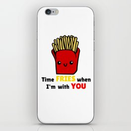 Time Fries When I'm With You Funny French Fries Pun iPhone Skin