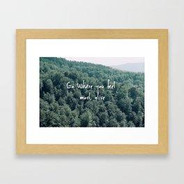 Go where you feel most alive Framed Art Print