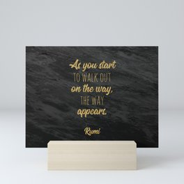 """As you start to walk out on the way, the way appears."" ~ Rumi Mini Art Print"