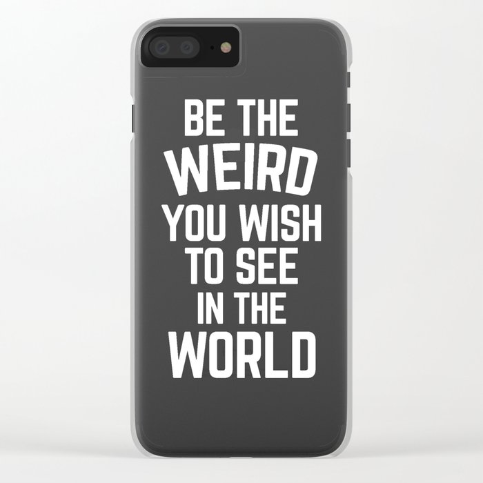 Be The Weird Funny Quote Clear iPhone Case