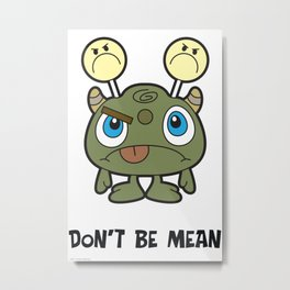 Don't Be Mean Metal Print