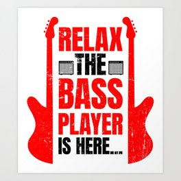 Relax The Bass Player Is Here | Music Instrument Art Print