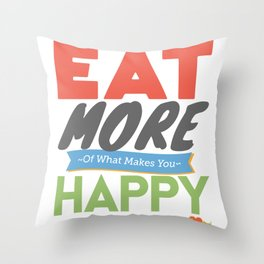"""""""Eat More of What Makes You Happy"""" Throw Pillow"""