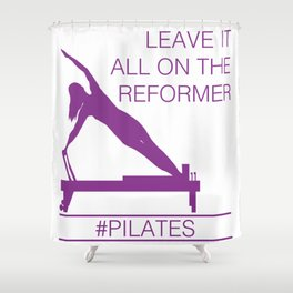 Leave It All On the Reformer #Pilates Shower Curtain