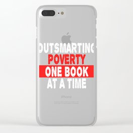 Let's End Poverty! Let's Reflect On A Shirt Saying Outsmarting Poverty One Book At A Time T-shirt Clear iPhone Case