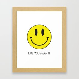 Smile like you mean it Framed Art Print