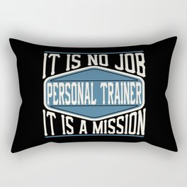 Personal Trainer  - It Is No Job, It Is A Mission Rectangular Pillow
