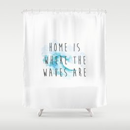 Home Is Where the Waves Are Shower Curtain