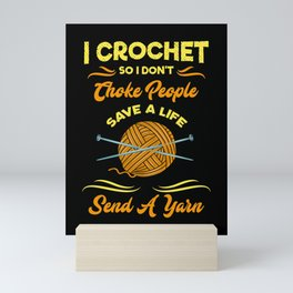 Crocheting - I Crochet So I Don't Choke People Mini Art Print