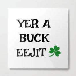 Irish Slang - Yer a buck eejit Metal Print