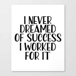 I Never Dreamed Of Success I Worked For It, Beauty print, Motivational Quote, Inspirational Quote Canvas Print
