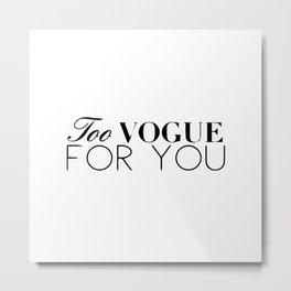 Too vogue for you Metal Print