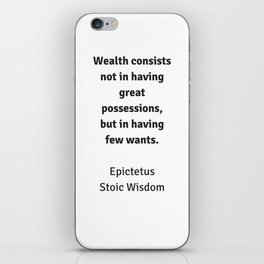 Stoic Wisdom - Philosophy Quotes - Epictetus - Wealth consists not in having great possessions but i iPhone Skin
