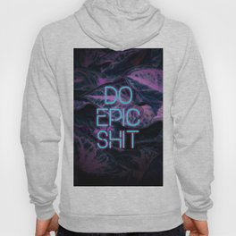 Do Epic Shit Neon Version Hoody