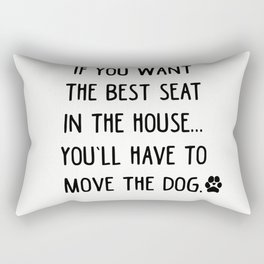 If you want the best seat in the house..you'll have to move the dog! Rectangular Pillow