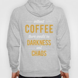 Without Coffee there would be Darkness and Chaos Hoody