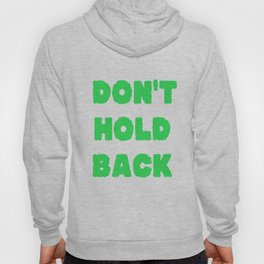 Don't Hold Back Hoody
