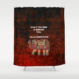 Inspirational Rumi What You Seek Is Seeking You Quote Shower Curtain