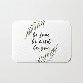 be free be wild be you Bath Mat