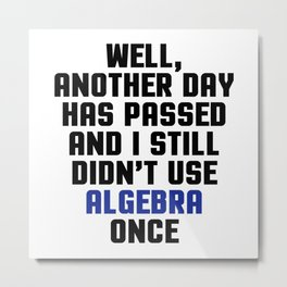 Didn't Use Algebra Once Funny Quote Metal Print