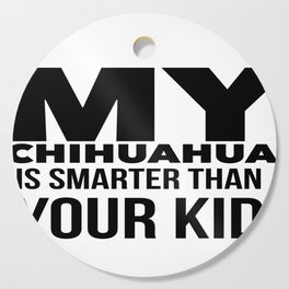 Chihuahua Dog Design Funny Tee for Mom Dad Men or Women Cutting Board