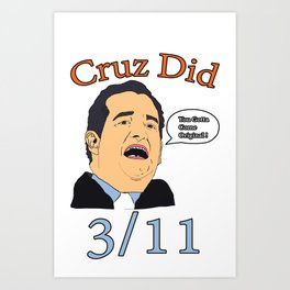 Cruz Did 3/11 Art Print