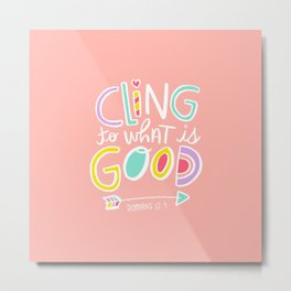 Cling to What is Good Metal Print