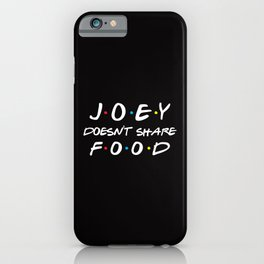 Joey Doesn't Share Food, Funny Quote iPhone Case