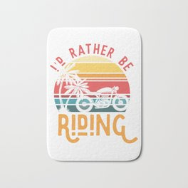 I'd rather ride a motorcycle Bath Mat