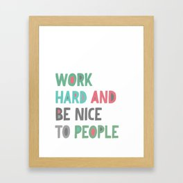 Work Hard and Be Nice Framed Art Print