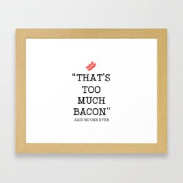 That's Too Much Bacon Said Framed Art Print