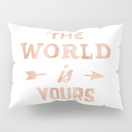 The World is Yours Pink Rose Gold Quote Pillow Sham