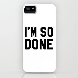 I'm So Done iPhone Case