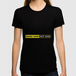 Make RAW not WAR T-shirt