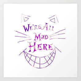 We're All Mad Here Art Print
