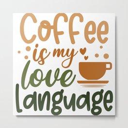 Coffee is my love language coffee  quote gift Metal Print