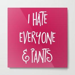 Hate Everyone & Pants Funny Quote Metal Print