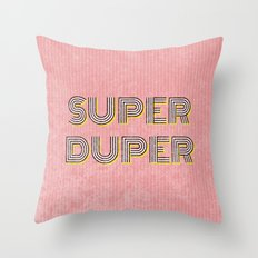 Super Duper Throw Pillow