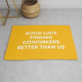 Good Luck Finding Coworkers Better Than Us   Mustard  Rug