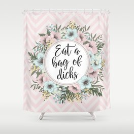 EAT A BAG OF D*CKS - Pretty floral quote Shower Curtain