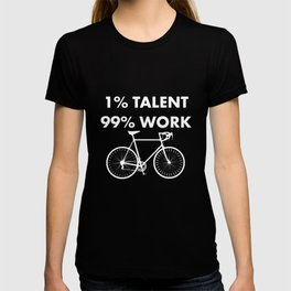 1% Talent 99% Work Bicycling Sports Funny T-shirt T-shirt