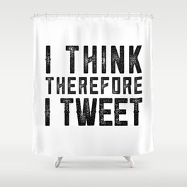I Think therefore I tweet (on white) Shower Curtain
