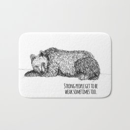 Strong people get to be weak sometimes too. Bath Mat